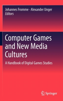 Computer Games and New Media Cultures : A Handbook of Digital Games Studies, Hardback Book
