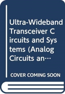 Ultra-Wideband Transceiver Circuits and Systems, Hardback Book