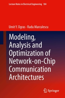 Modeling, Analysis and Optimization of Network-on-Chip Communication Architectures, Hardback Book