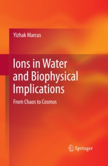 Ions in Water and Biophysical Implications : From Chaos to Cosmos, Hardback Book