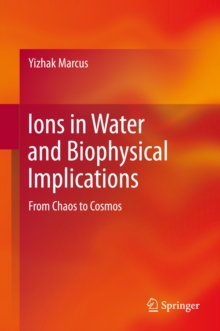 Ions in Water and Biophysical Implications : From Chaos to Cosmos, PDF eBook