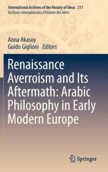 Renaissance Averroism and Its Aftermath: Arabic Philosophy in Early Modern Europe, Hardback Book
