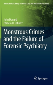 Monstrous Crimes and the Failure of Forensic Psychiatry, Hardback Book