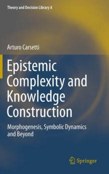 Epistemic Complexity and Knowledge Construction : Morphogenesis, Symbolic Dynamics and Beyond, Hardback Book