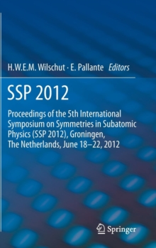 SSP 2012 : Proceedings of the 5th International Symposium on Symmetries in Subatomic Physics (SSP 2012), Groningen, The Netherlands, June 18-22, 2012., Hardback Book