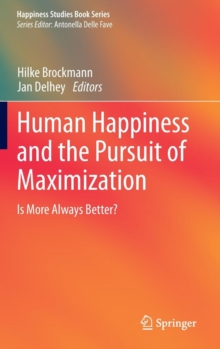 Human Happiness and the Pursuit of Maximization : Is More Always Better?, Hardback Book