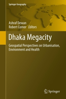 Dhaka Megacity : Geospatial Perspectives on Urbanisation, Environment and Health, Hardback Book