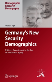 Germany's New Security Demographics : Military Recruitment in the Era of Population Aging, Hardback Book