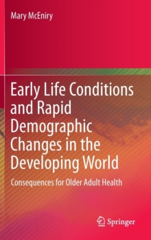 Early Life Conditions and Rapid Demographic Changes in the Developing World : Consequences for Older Adult Health, Hardback Book