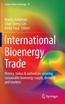 International Bioenergy Trade : History, Status & Outlook on Securing Sustainable Bioenergy Supply, Demand and Markets, Hardback Book