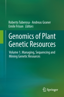 Genomics of Plant Genetic Resources : Volume 1. Managing, sequencing and mining genetic resources, Hardback Book
