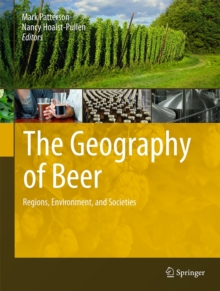 The Geography of Beer : Regions, Environment, and Societies, Hardback Book