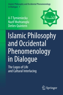 Islamic Philosophy and Occidental Phenomenology in Dialogue : The Logos of Life and Cultural Interlacing, Hardback Book