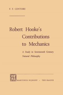 Robert Hooke's Contributions to Mechanics : A Study in Seventeenth Century Natural Philosophy, Paperback / softback Book