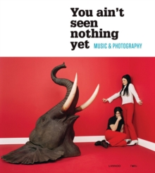 You Aint Seen Nothing Yet : Music and Photography, Paperback / softback Book