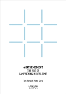 In the Moment : The Art of Campaigning in Real-time, Paperback / softback Book