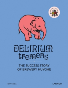 Delirium: The Successful Story of Brewery Huyghe, Hardback Book