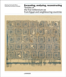 Excavating, Analysing, Reconstructing : Textiles of the First Millennium AD from Egypt and Neighbouring Countries, Hardback Book