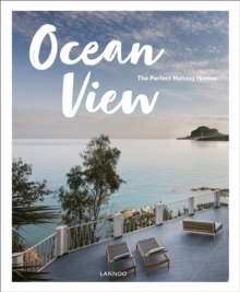 Ocean View : The Perfect Holiday Homes; Nature Retreats Vol. II, Hardback Book