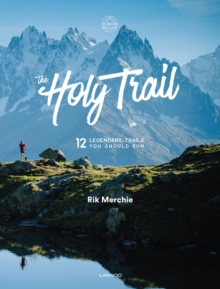 The Holy Trail : 12 Legendary Trails You Should Run, Hardback Book