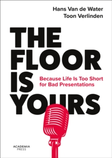 The Floor is Yours : Because Life is too Short for Bad Presentations, Paperback / softback Book