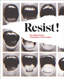 Resist! : The 1960s Protests, Photography and Visual Legacy, Paperback / softback Book