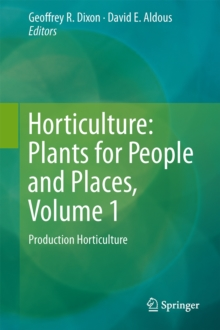 Horticulture: Plants for People and Places, Volume 1 : Production Horticulture, Hardback Book