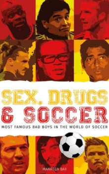 Sex, Drugs & Soccer : The Most Famous Bad Boys in the World of Soccer, Paperback Book