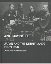 A Narrow Bridge : Japan and the Netherlands from 1600, Hardback Book