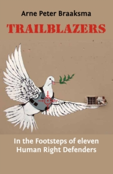Trailblazers : In the Footsteps of Eleven Human Right Defenders, Paperback Book