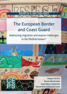 The European Border and Coast Guard : Addressing Migration and Asylum Challenges in the Mediterranean?, Paperback / softback Book