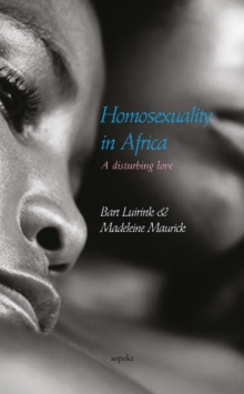 Homosexuality in Africa : A Disturbing Love, Paperback Book