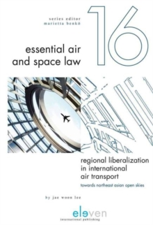 Regional Liberalization in International Air Transport : Towards Northeast Asian Open Skies, Hardback Book