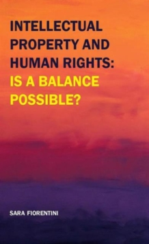 Intellectual Property and Human Rights: is a Balance Possible?, Paperback Book