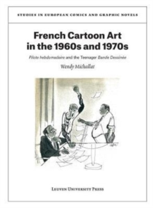 French Cartoon Art in the 1960s and 1970s : Pilote hebdomadaire and the Teenager Bande Dessinee, Paperback / softback Book