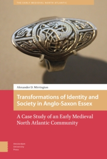 Transformations of Identity and Society in Anglo-Saxon Essex : A Case Study of an Early Medieval North Atlantic Community, Hardback Book