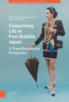 Consuming Life in Post-Bubble Japan : A Transdisciplinary Perspective, Hardback Book
