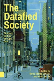The Datafied Society : Studying Culture Through Data, Hardback Book