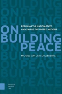 On Building Peace : Rescuing the Nation-State and Saving the United Nations, Paperback Book