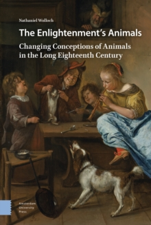 The Enlightenment's Animals : Changing Conceptions of Animals in the Long Eighteenth Century, Hardback Book