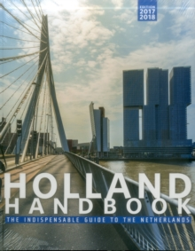 The The Holland Handbook : The Indispensable Guide to Living in the Netherlands (2017-2018 edition), Paperback / softback Book