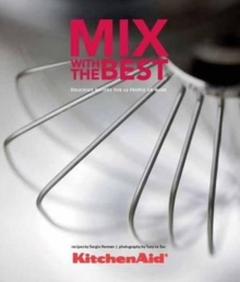 Kitchenaid, Mix with the Best : Delicious Recipes for 12 People or More, Hardback Book