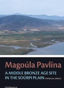 Magoula Pavlina : A Middle Bronze Age site in the Sourpi Plain (Thessaly, Greece), Hardback Book