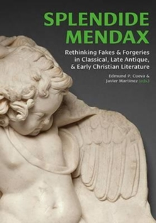 Splendide Mendax : Rethinking Fakes and Forgeries in Classical, Late Antique, and Early Christian Literature, Hardback Book