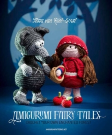 Amigurumi Fairy Tales : Crochet Your Own Enchanted Forest, Paperback Book