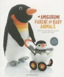 Amigurumi Parent and Baby Animals : Crochet Soft and Snuggly Moms and Dads with the Cutest Babies!, Paperback Book