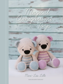 Magical Amigurumi Toys : 15 Sweet Crochet Projects, Paperback / softback Book