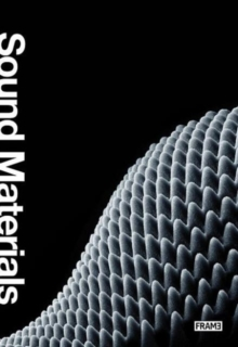Sound Materials : A Compendium of Sound Absorbing Materials for Architecture and Design, Paperback Book