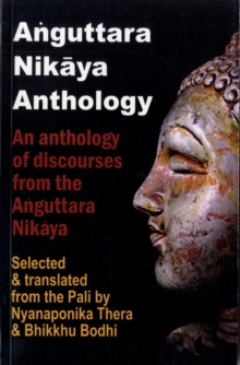 Anguttara Nikaya Anthology : An Anthology of Discourses from the Anguttara Nikaya, Paperback / softback Book