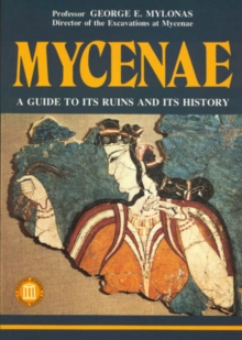 Mycenae - A Guide to its ruins and History, Paperback / softback Book